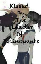 Kissed By The Leader of Delinquents by viakitt