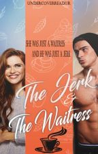 The Jerk and the Waitress by UndercoverReadur