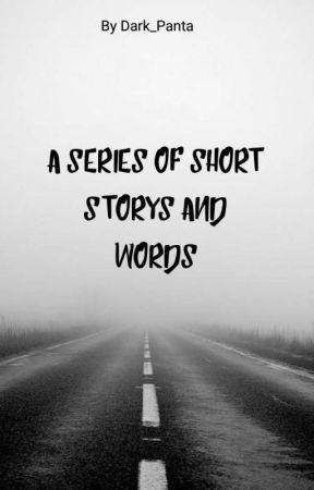 A Series Of Short Storys And Words by Dark_Panta