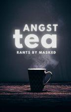 ANGST TEA by MaskedSt