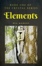 Elements (Book One of The Crystal Series) by NiaMarkos