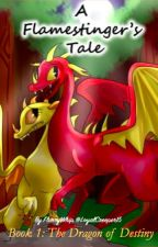A Flamestinger's Tale: The Dragon Of Destiny by FlurryWhip