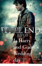 DEATH ENDS on July 15th 2001 It is Harry and Ginny' wedding day by Captain7Marvel