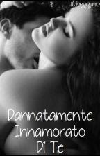 Dannatamente Innamorato Di Te by Iloveyoumore90