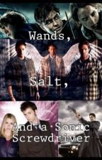 Wands, Salt, and a Sonic Screwdriver(Harry Potter, Supernatural, Doctor Who fic) by Headmaster_Hokage
