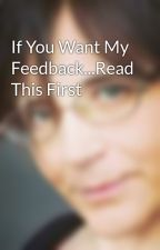 If You Want My Feedback...Read This First by AmandaJuneHagarty