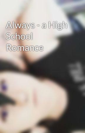 Always - a High School Romance by DaisyErina