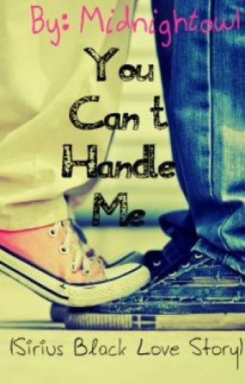 You Can't Handle Me (A Sirius Black Love Story)