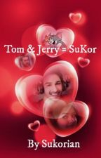 Tom & Jerry = SuKor SS by Sukorian