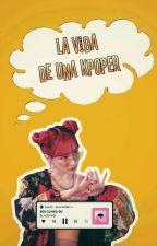 La vida de una K-Poper. by Arrrrrrbol_25