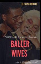Baller Wives by _blvckkdiamonds