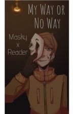 Masky X Reader - My Way or No Way - by MsDementia