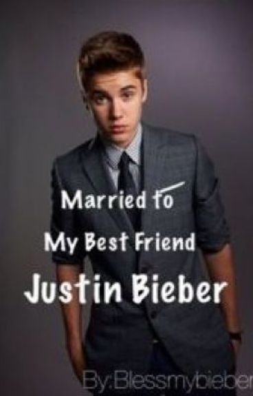 Married To My Best Friend Justin Bieber *Book 3*