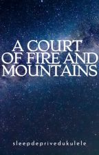 A Court of Fire and Mountains by sleepdeprivedukulele