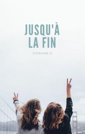 Jusqu'à la fin by FlorianeC1