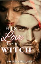 His Love for a Witch by Supernatural_baby