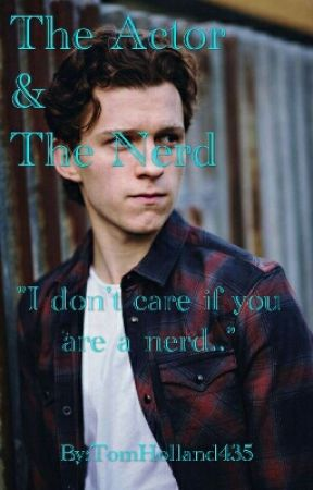 The Actor & The Nerd /Tom H. X Reader/ by TomHolland435