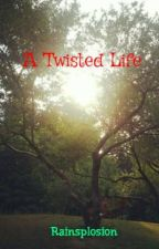 A Twisted Life by Rainsplosion