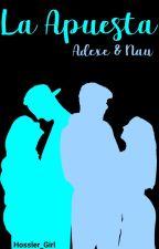 La apuesta-Adexe y Nau(Terminada)  by LemonerYNaudexer