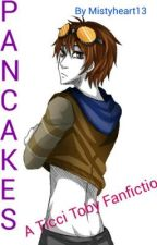 Pancakes (A Ticci Toby Fanfiction) by sardonicEquinox
