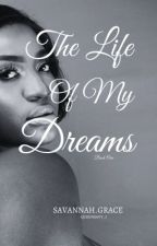 The Life Of My Dreams ( not yet edited) by QueenSavy_J