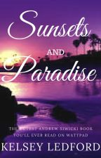 Sunsets And Paradise --- An Andrew Siwicki Story by klledford03