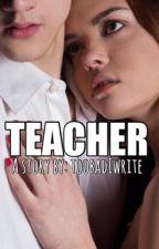TEACHER by toobadiwrite