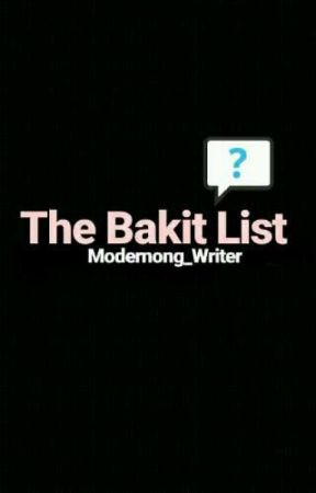 The Bakit List (COMPLETE)  by Modernong_Writer