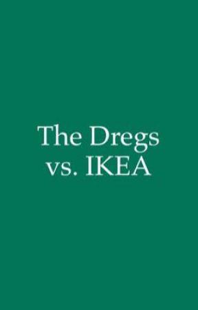 The Dregs vs. IKEA by Liz_Cavs11