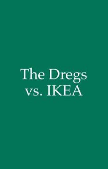 The Dregs vs. IKEA
