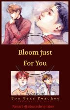 Bloom just for you by SooSexyPeaches