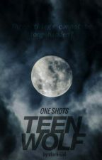 ONE SHOTS |TEEN WOLF| by stark-GW