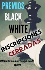 Premios B L A C K   &    W H I T E [INSCRIPCIONES CERRADAS] by LaMascaraDlLectura