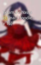 Te amare hasta el final (Hoodie y Tu) by CristinaDominguez875