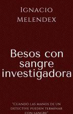 Besos con sangre investigadora by Ignacio_Melendex