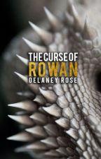 The Curse of Rowan by delaneyyrosee