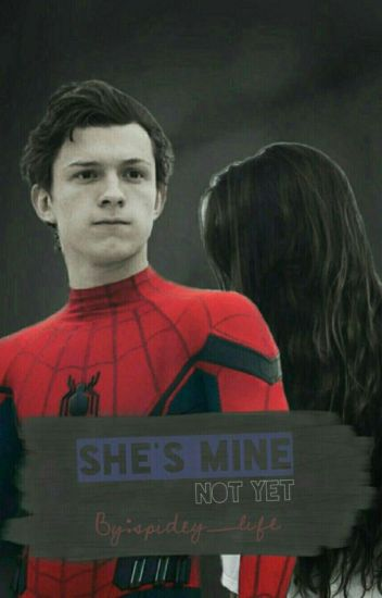 She's mine    not yet  [Peter Parker fanfiction