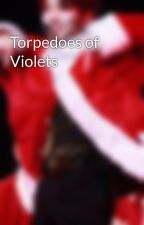 Torpedoes of Violets by kasha0heart