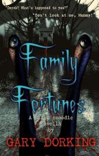 Family Fortunes. A black-comedic novella. by GaryDorking