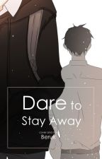 Dare to Stay Away by xxnoii