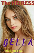 """B E L L A """" The HEIRESS"""" (ON-HOLD) by MsQueenG"""