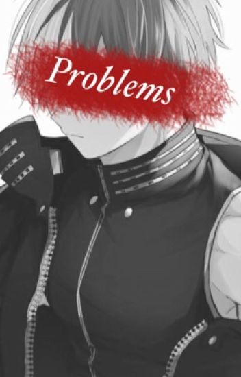 Problems(Todoroki Shouto x Reader) discontinued