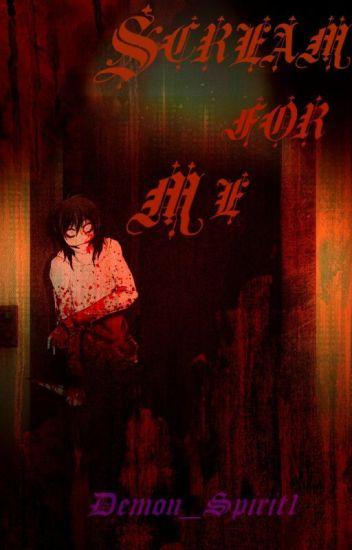Scream For Me (Jeff The Killer Romance){ON HIATUS}