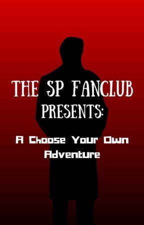 The SP Fanclub Presents: A Choose Your Own Adventure by SP_Fanclub