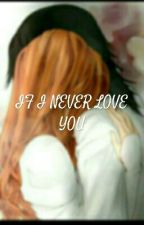 IF I NEVER LOVE YOU by jazz010105
