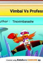 Vimbai Vs Professor by TinovimbanasheMakomb