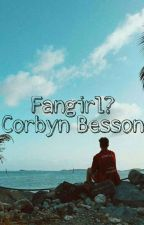 Fangirl?~Corbyn Besson·(ONGOING) by Corn_bean