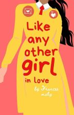 Like Any Other Girl In Love by FrncsMalig
