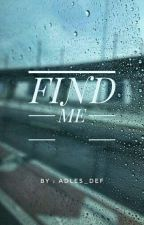 FIND ME by adlesdef