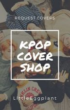 KPOP Cover Shop [REOPENED!!!!!!!! - Check profile for new edition] by LittleEggplant